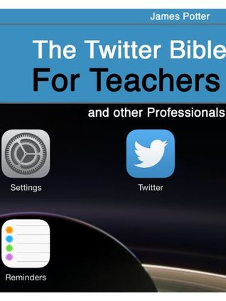 The Twitter Bible: For Teachers and other Professionals
