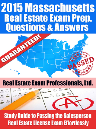 2015 Massachusetts Real Estate Exam Prep. Questions and Answers - Study Guide to Passing the Salesperson Real Estate License Exam Effortlessly [LIMITED EDITION]