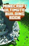 Ultimate Building Book For Minecrafters: Amazing Building Ideas and Guides You Couldn't Imagine Before!