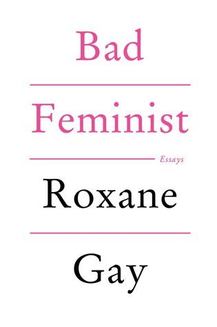 bad feminist by roxane gay 18813642