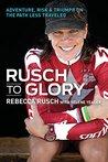 Rusch to Glory: A...