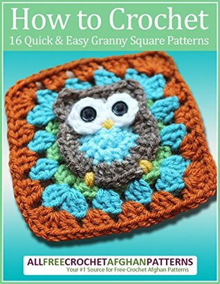 How to Crochet: 16 Quick and Easy Granny Square Patterns by Prime ...