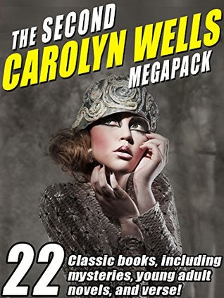 The Second Carolyn Wells Megapack: 22 Classic books, including mysteries, young adult novels, and verse