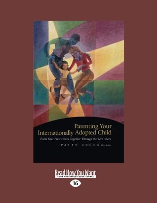 Parenting Your Internationally Adopted Child (Volume 1 of 2): From Your First Hours Together Through the Teen Years