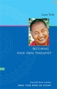 Becoming Your Own Therapist: An Introduction to the Buddhist Way of Thought; And, Make Your Mind an Ocean: Aspects of Buddhist Psychology