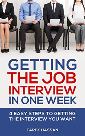 Getting the Job Interview in One Week: 4 easy steps to getting the interview you want
