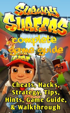 The NEW (2015) Complete Guide to: Subway Surfer Game Cheats AND Guide with Free Tips & Tricks, Strategy, Walkthrough, Secrets, Download the game, Codes, Gameplay and MORE!