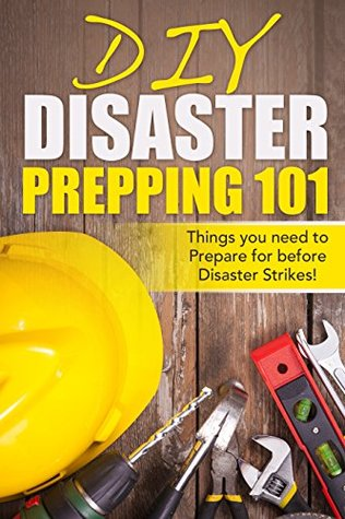 DIY Disaster Prepping 101: Things You Need to Prepare for Before Disaster Strikes!