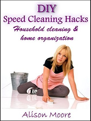 DIY Speed Cleaning Hacks: Household cleaning & home organization