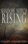 Shadow Witch Rising by Colleen Vanderlinden
