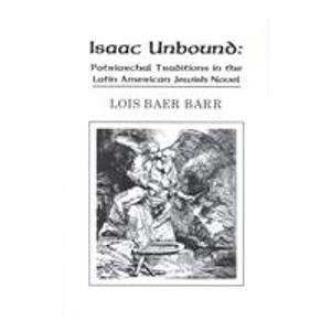Isaac Unbound: Patriarchal Traditions in the Latin American Jewish Novel