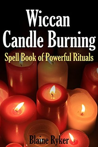Wiccan Candle Burning: Spell Book of Powerful Magick Rituals using Fire