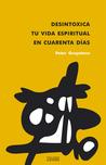 Desintoxica tu vida espiritual en cuarenta días