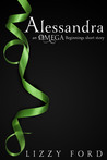 Alessandra (Omega Beginnings Miniseries, #1)