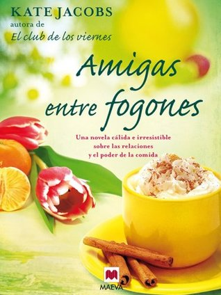 Ebook Amigas entre fogones by Kate Jacobs TXT!