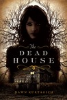 The Dead House by Dawn Kurtagich