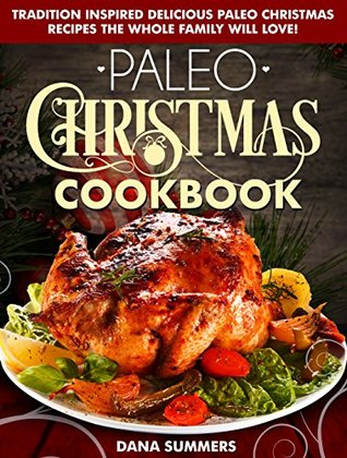 Paleo Holiday Cookbook: Tradition Inspired Delicious Paleo Christmas Recipes The Whole Family Will Love!