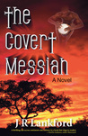 The Covert Messiah (The Jesus Thief, #4)