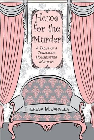 Home for the Murder: A Tales of a Tenacious Housesitter Mystery