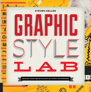 Graphic Style Lab: Develop Your Own Style with 50 Hands-On Exercises