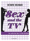 Sex and the TV by Octavie Delvaux