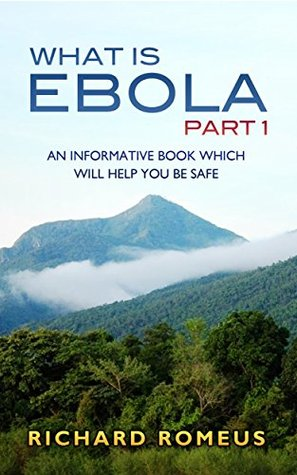 WHAT IS EBOLA PART 1: AN INFORMATIVE BOOK WHICH WILL HELP YOU BE SAFE