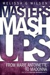 Masters Mashups: From Marie Antoinette to Madonna (Masters Mashups Series)