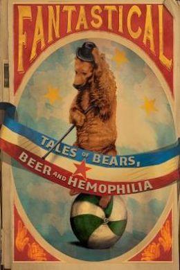 fantastical-tales-of-bears-beer-and-hemophilia