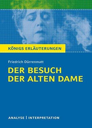 Der Besuch der alten Dame von Friedrich Dürrenmatt.: Textanalyse und Interpretation mit ausführlicher Inhaltsangabe und Abituraufgaben mit Lösungen (Königs Erläuterungen 366)