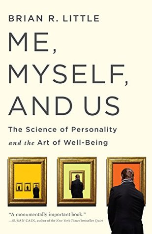 Me, Myself, and Us: The Science of Personality and the Art of Well-Being by Brian Little
