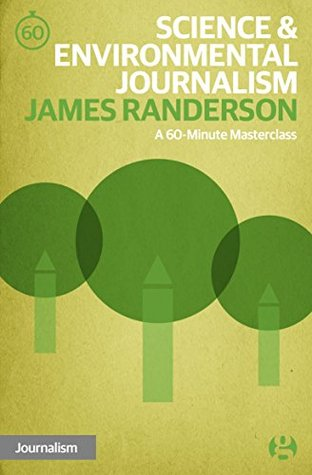 Science & Environmental Journalism: A 60-Minute Masterclass (60-Minute Masterclasses Book 8)