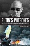 Putin's Putsches: Ukraine and the Near Abroad Crisis