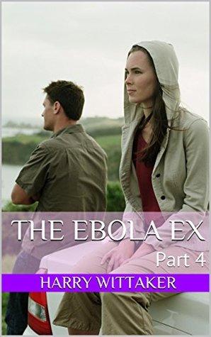The Ebola Ex (Part 4)