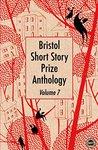 Bristol Short Story Prize Anthology Volume 7