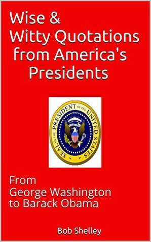 Wise & Witty Quotations from America's Presidents: From George Washington to Barack Obama
