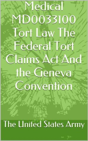 Medical MD0033100 Tort Law The Federal Tort Claims Act And the Geneva Convention
