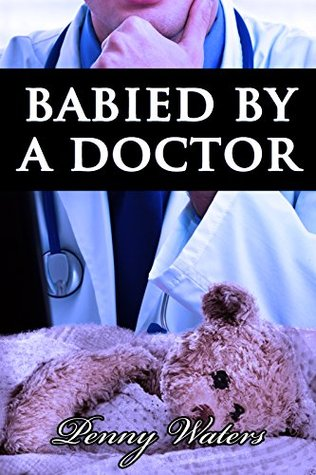 Babied by a Doctor: ABDL Taboo Medical Age Play Romance
