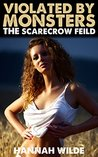 Violated By Monsters: The Scarecrow Field