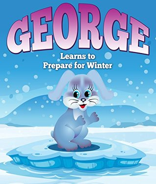 George Learns to Prepare for Winter: Children's Books and Bedtime Stories For Kids Ages 3-8 for Fun Life Lessons (Books For Kids Series)