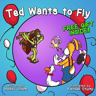 Children's Book: Ted Wants To Fly (Adventure and Friendship Children's Books Collection Book 3) (Adventure and Friendship Children's)