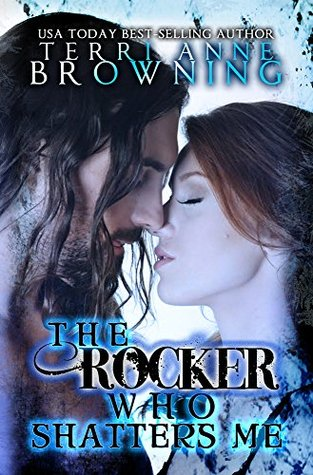 The Rocker Who Shatters Me (The Rocker, #9)