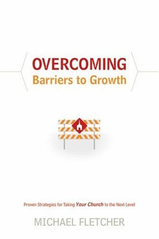 Overcoming Barriers to Growth: Proven Strategies for Taking Your Church to the Next Level