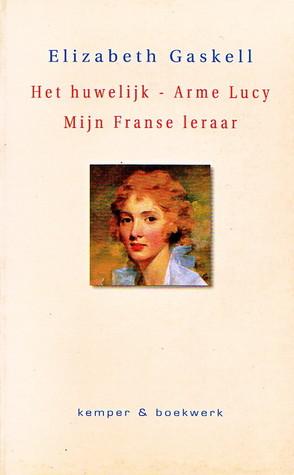 Het huwelijk ; Arme Lucy ; Mijn Franse leraar