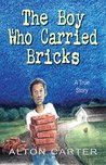 The Boy Who Carried Bricks: A True Story