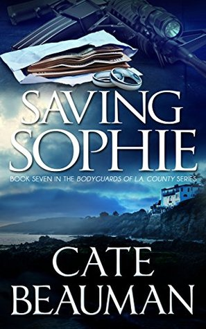 Saving Sophie(The Bodyguards of L.A. County 7) - Cate Beauman