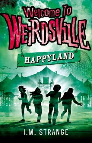Welcome to Weirdsville: Welcome to Weirdsville: 01 Happyland: Number 1 in series