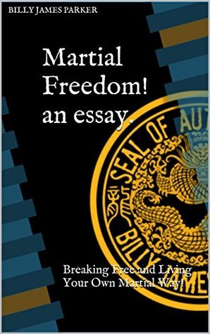 Martial Freedom! an essay.: Breaking Free and Living Your Own Martial Way!