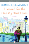 I Looked for the One My Heart Loves by Dominique Marny