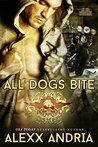 All Dogs Bite by Alexx Andria