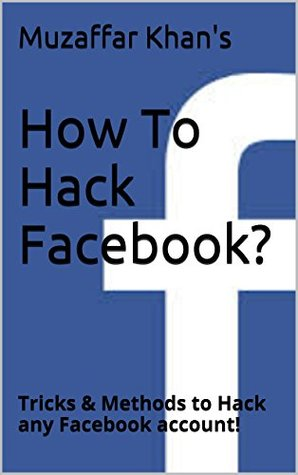 How To Hack Facebook?: Tricks & Methods to Hack any Facebook account